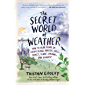 The Secret World of Weather: How to Read Signs in Every Cloud, Breeze, Hill, Street, Plant, Animal, and Dewdrop (Natural…