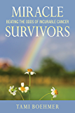 Miracle Survivors: Beating the Odds of Incurable Cancer