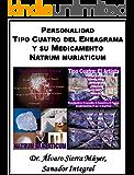 La Personalidad Tipo Cuatro del Eneagrama y su Medicamento Natrum muriaticum (Las Personalidades del Eneagrama y sus Medicamentos Homeopáticos nº 4)