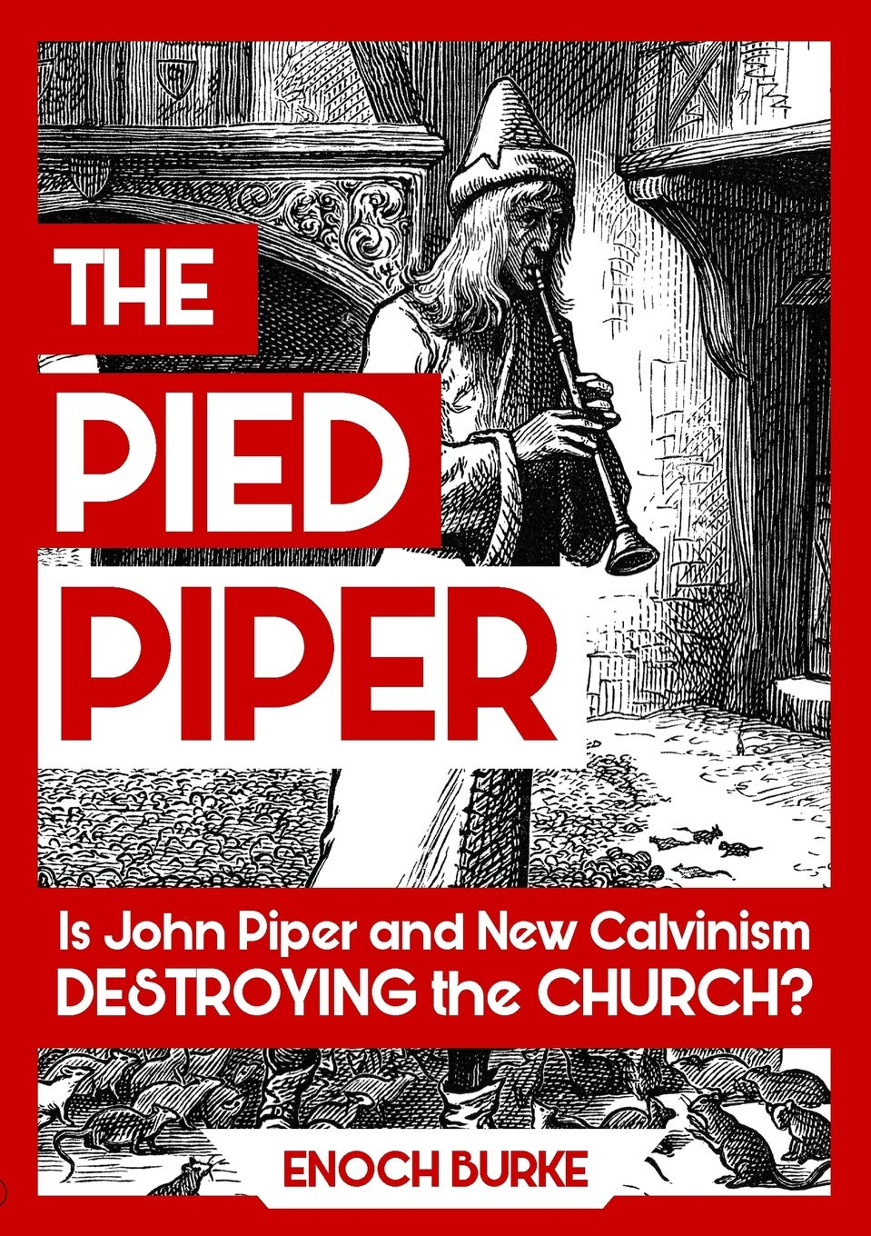 The Pied Piper: Is John Piper and New Calvinism Destroying the Church? pdf