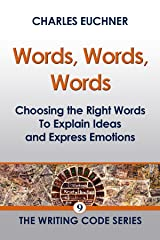 Words, Words, Words: Choosing the Right Words to Explain Ideas and Express Emotions (The Writing Code Series Book 9) Kindle Edition
