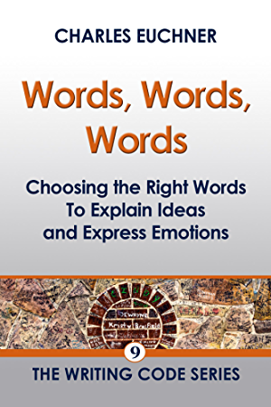 Words; Words; Words: Choosing the Right Words to Explain Ideas and Express Emotions (The Writing Code Series Book 9)