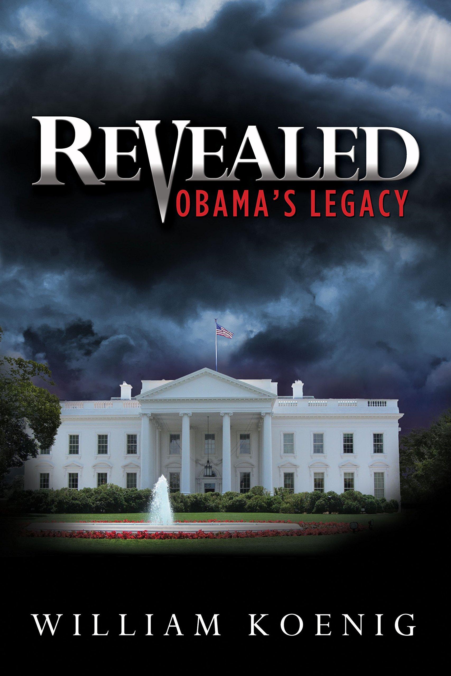 Revealed - Obama's Legacy: William Koenig: 9780971734777: Amazon.com: Books