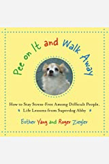 Pee On It and Walk Away: How to Stay Stress-Free Among Difficult People. Life Lessons from Superdog Abby Kindle Edition