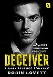 Deceiver: A Dark Revenge Romance (Dark Romance Trilogy)