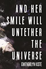 And Her Smile Will Untether the Universe Kindle Edition