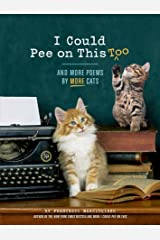 I Could Pee on This, Too: And More Poems by More Cats Kindle Edition