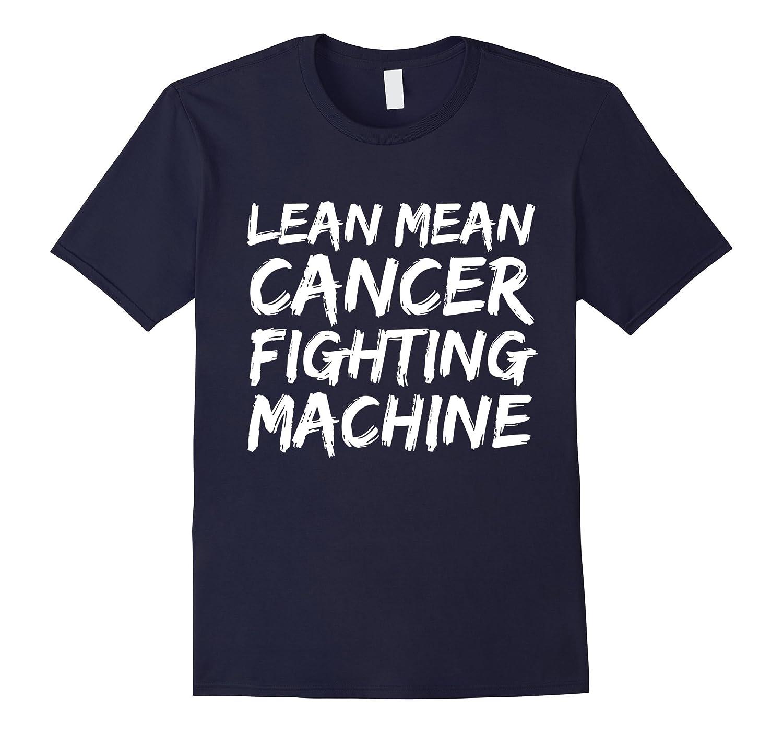 Lean Mean Cancer Fighting Machine T-shirt Survivor-Vaci