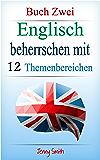 Englisch beherrschen mit 12 Themenbereichen: Buch Zwei: Über 200 Wörter und Phrasen auf mittlerem Niveau erklärt (English Edition)