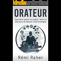 ORATEUR : comment parler en public, faire un discours et devenir charismatique (French Edition)