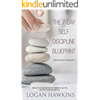 The 7-Day Self Discipline Blueprint: Habit Stacking for Beginners