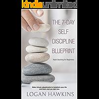 The 7-Day Self Discipline Blueprint: Habit Stacking for Beginners (Self Discipline Series Book 3)