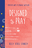 Designed to Pray: Creative Ways to Engage with God (BELONG)