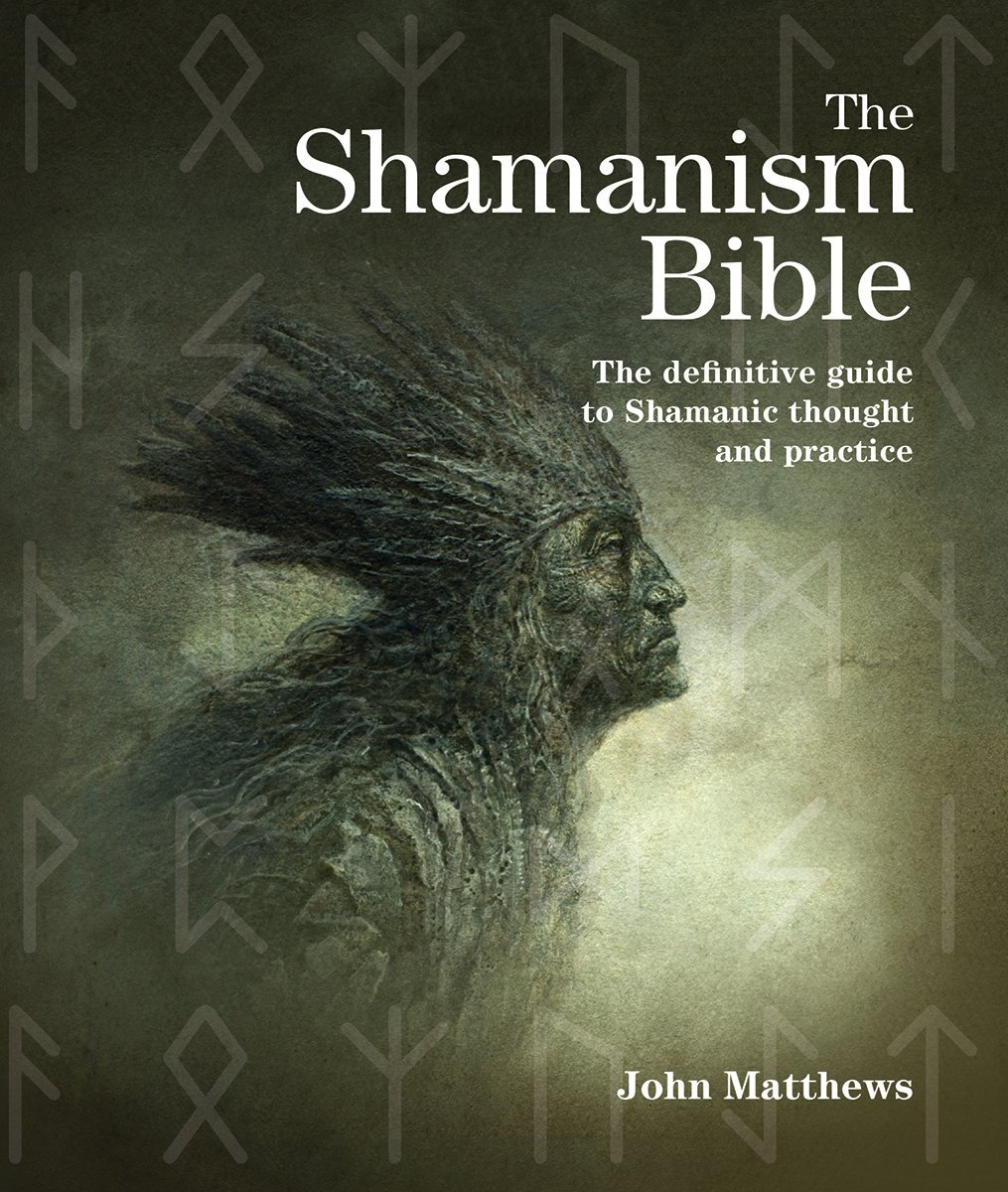 The shamanism bible the definitive guide to shamanic thought and practice subject bible john matthews 9781770854673 amazon com books