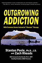 "Outgrowing Addiction: With Common Sense Instead of ""Disease"" Therapy Kindle Edition"