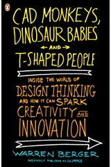 CAD Monkeys, Dinosaur Babies and T-Shaped People: Inside the World of Design Thinking and How It Can Spark Creativity and Innovation Paperback