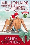 Millionaire Under the Mistletoe: A sensual, emotional holiday novella