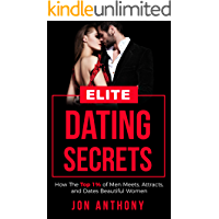 Elite Dating Secrets: How The Top 1% of Men Meets, Attracts, and Dates Beautiful Women (English Edition)