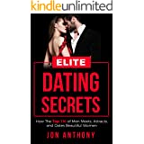 Elite Dating Secrets: How The Top 1% of Men Meets, Attracts, and Dates Beautiful Women