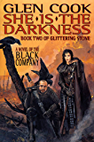 She Is The Darkness: Book Two of Glittering Stone: A Novel of the Black Company (The Chronicles of The Black Company 7)