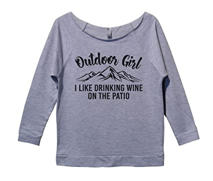 "Amazon.com  Womens Funny Sweatshirt ""Outdoor Girl I Like Drinking Wine On  The Patio"" Funny Threadz  Clothing d7d900431"