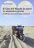 Il giro del mondo in moto in ottantatrè giorni. 34.000 km attraverso i cinque continenti