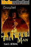 The Forever Man 5 - Dystopian Apocalypse Adventure: Book 5: Betrayal