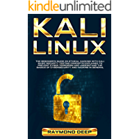 Kali Linux: The Beginner's Guide on Ethical Hacking with Kali. Basic Security Testing Concepts Explained  to Prevent Cyber Terrorism and Understand the Basics of Cybersecurity and Hacking in General