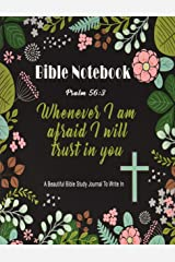Bible Notebook : A Beautiful Bible Study Journal To Write In: Whenever I Am Afraid I Will Trust in You, Psalm 56:3, Large Prayer Journal 8.5 x 11, (Bible Notebooks) Paperback