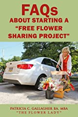 FAQs About Starting a Free Flower Sharing Project: How to Collect Free, Fresh, Donated Flowers, and Bloom Joy and Smiles in Your Community Kindle Edition