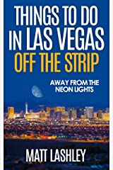 Things To Do in Las Vegas Off the Strip: Away from the Neon Lights Kindle Edition