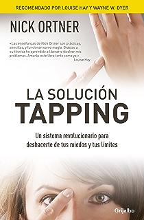 La solución Tapping: Un sistema revolucionario para deshacerte de tus miedos y tus límites (