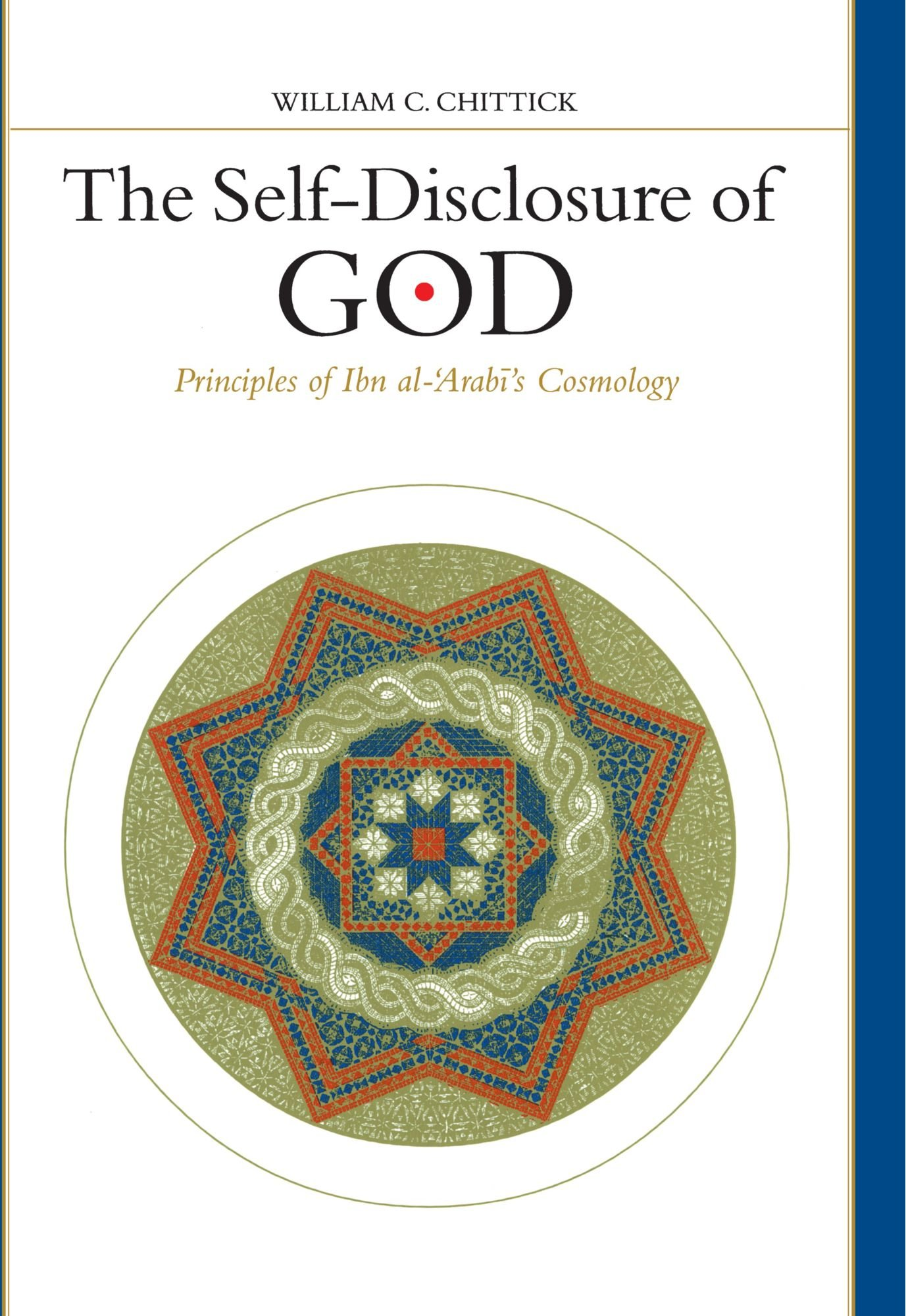 The Self-Disclosure of God: Principles of Ibn al-'Arabi's Cosmology (SUNY  series in Islam): William C. Chittick: 9780791434048: Amazon.com: Books