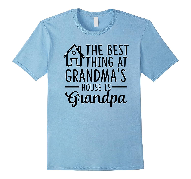 The Best Thing At Grandma's House Is Grandpa T-Shirt-FL