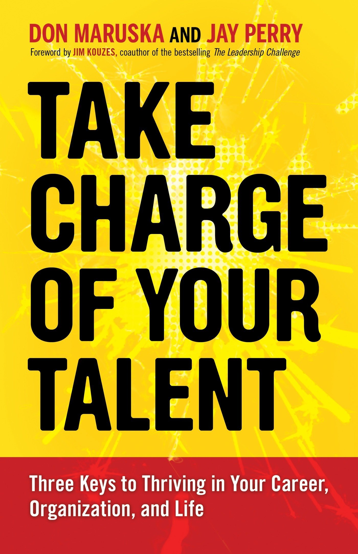 Take Charge Of Your Talent Three Keys To Thriving In Your Career