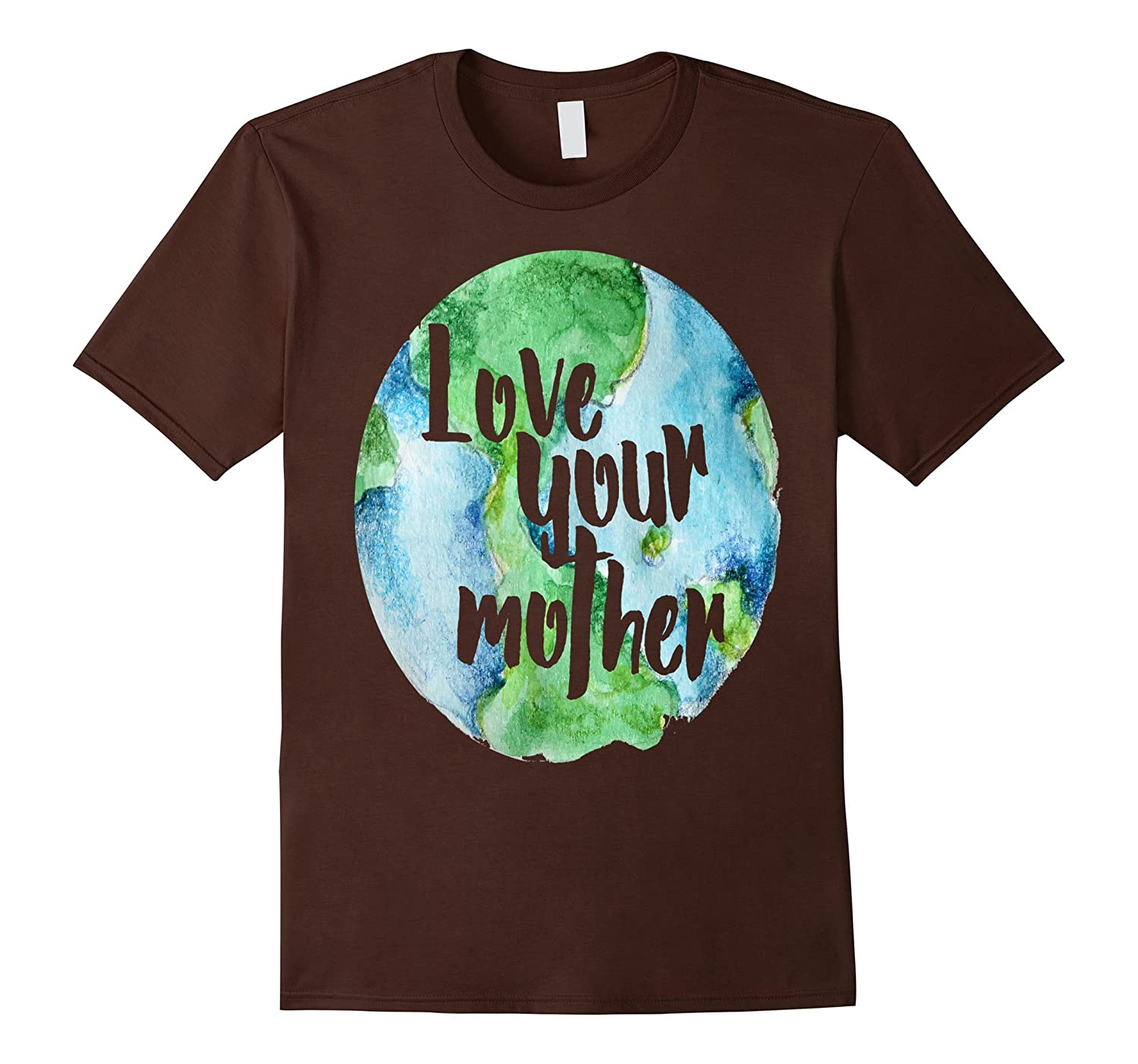 Love your Earth mother day T-shirt design tee idea gift-TD