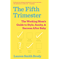 The Fifth Trimester: The Working Mom's Guide to Style, Sanity, and Success After Baby (English Edition)