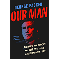 Our Man: Richard Holbrooke and the End of the American Century (English Edition)