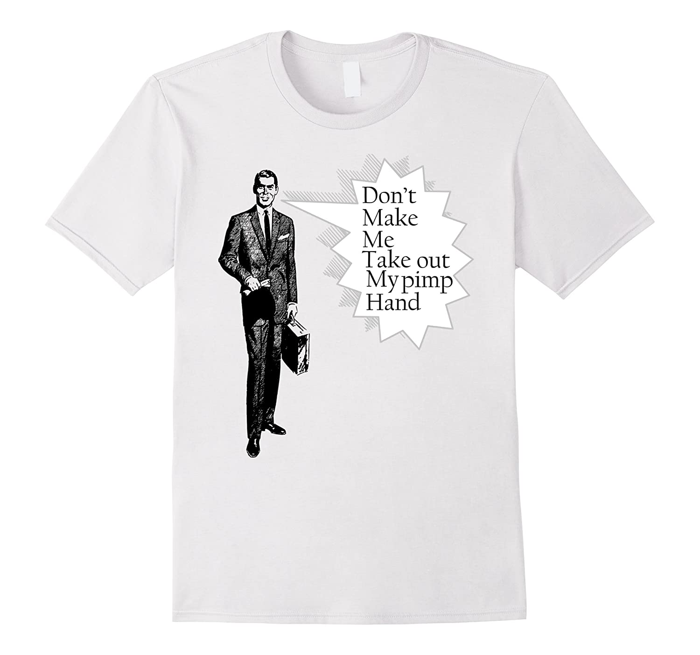 Dont make me take out my pimp hand t-shirt-TD