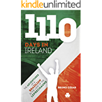 1110 Days in Ireland: The Adventures of a Brazilian in the land of the leprechauns
