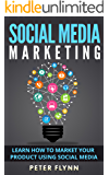 Social Media Marketing: Learn How To Market Your Products Using Social Media