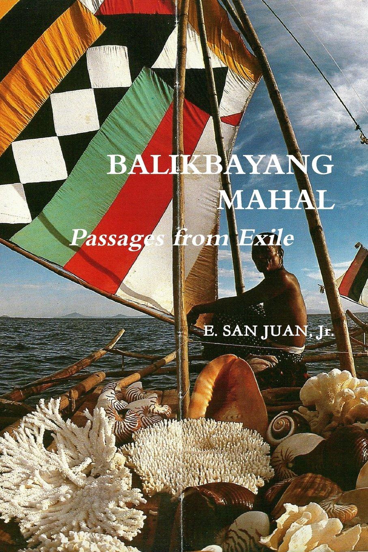 Download BALIKBAYANG MAHAL  Passages from Exile     E. SAN JUAN, Jr. pdf epub