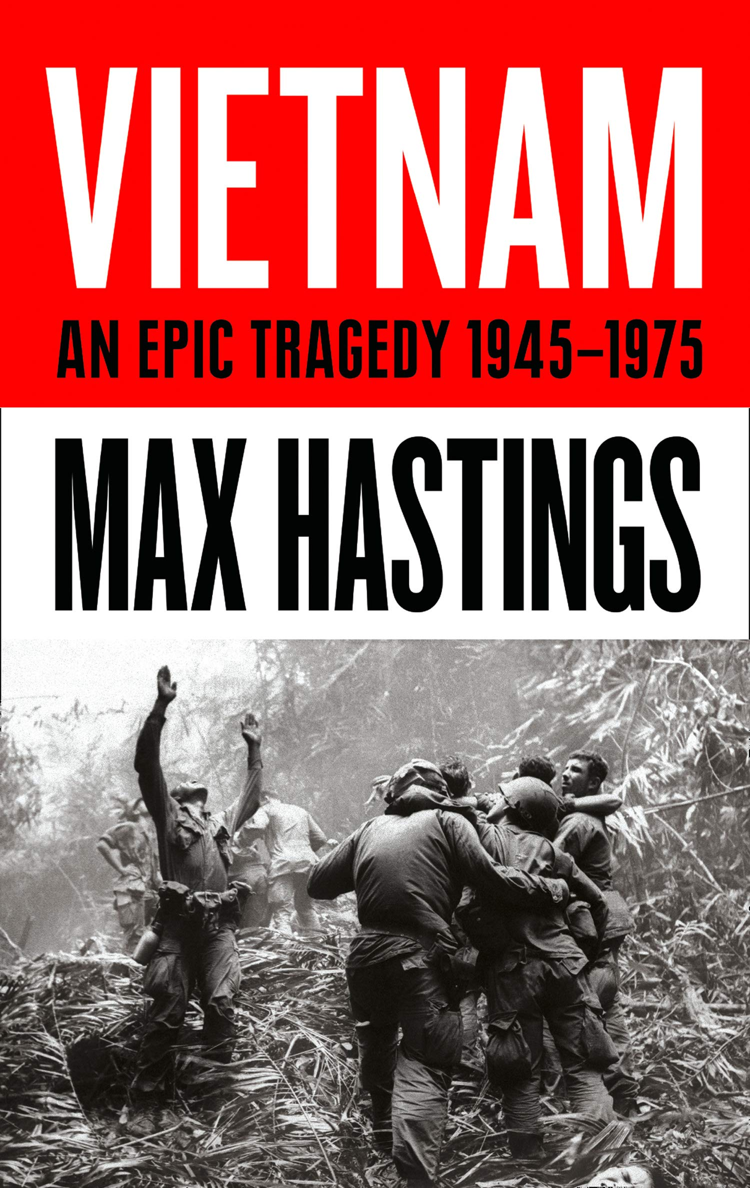 Image result for Vietnam: An Epic Victory of a Divisive War by Max Hastings