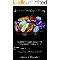 Birthstones and Crystal Healing: Birthstones, Crystal and Gemstone Healing Mind and Body