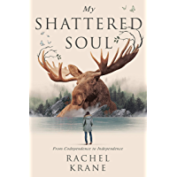 My Shattered Soul: From Codependence to Independence (English Edition)