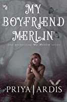 My Boyfriend Merlin (My Merlin Series Book 1)