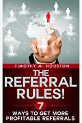 The Referral Rules! 7 Ways to Get More Profitable Referrals Kindle Edition