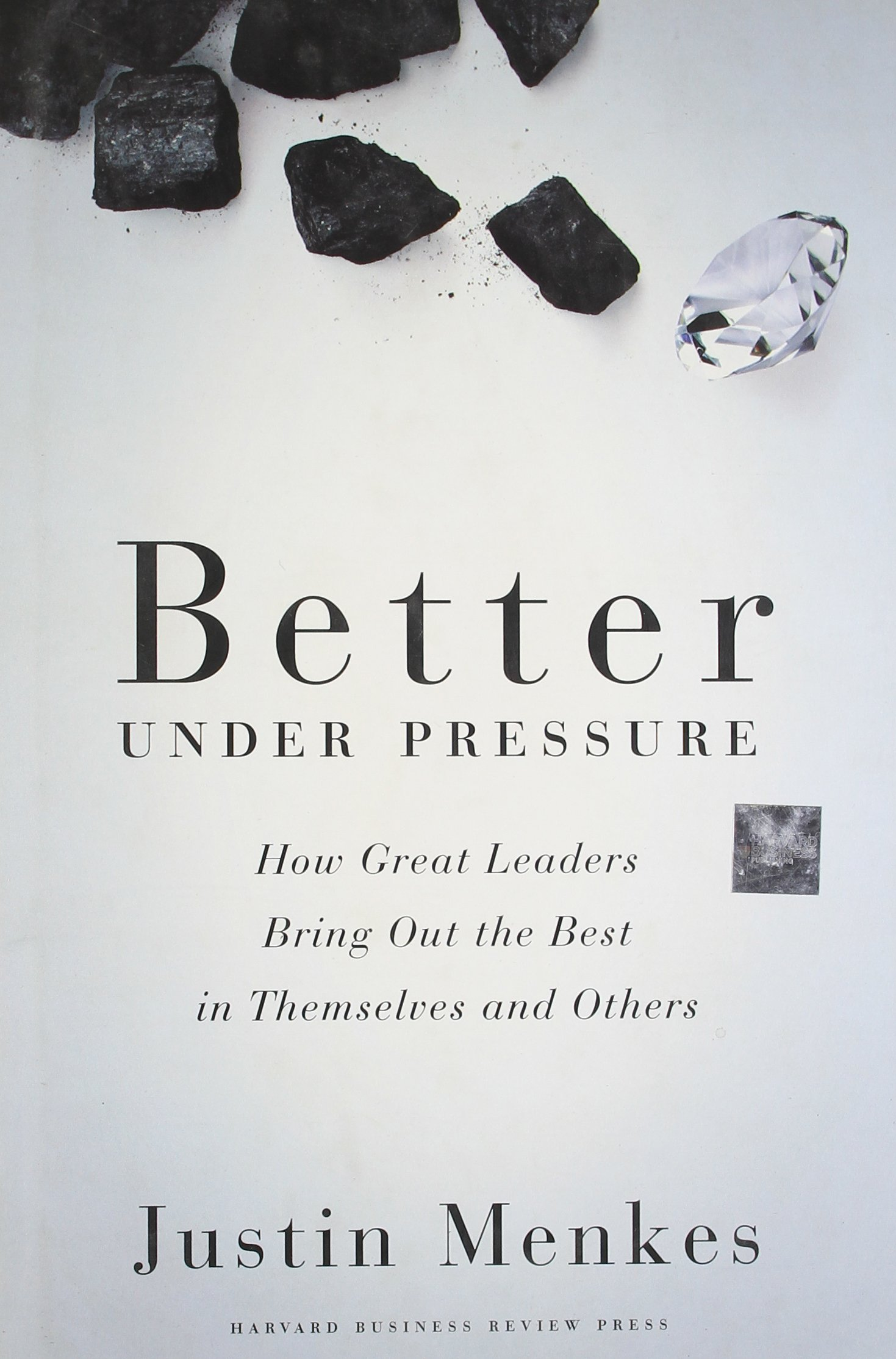 Better Under Pressure: How Great Leaders Bring Out the Best in Themselves and Others pdf
