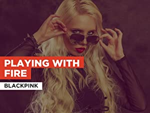Watch Playing With Fire In The Style Of Blackpink Prime Video