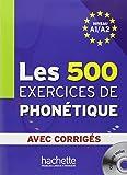 Les 500 exercices de phonétique : Niveau A1/A2 avec corrigés (1CD audio)
